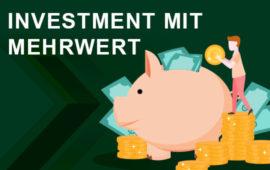 Investment mit Mehrwert